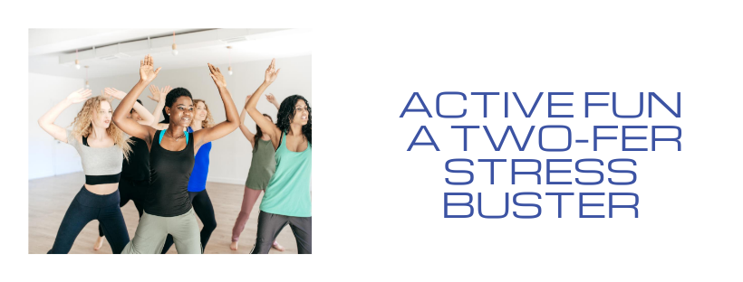 Active Fun - a Two-Fer Stress Buster
