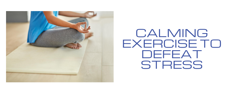 Calming Exercise to Defeat Stress