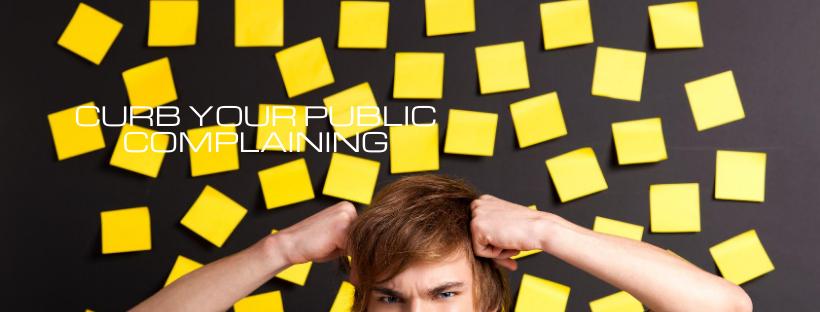 Curb Your Public Complaining
