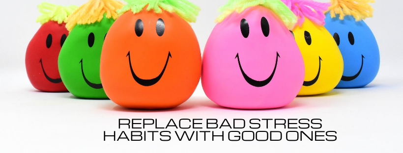 Replace Bad Stress Habits with Good Ones