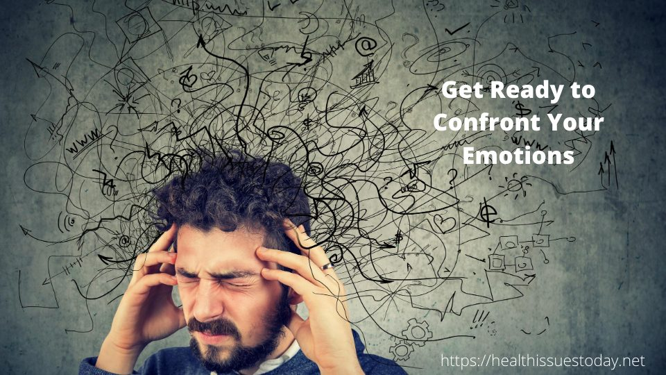 Get Ready to Confront Your Emotions